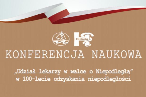 Lekarze i lekarze dentyści aktywni w walce o niepodległość Polski – konferencja w Olsztynie