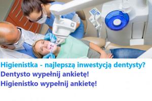 Higienistka - najlepszą inwestycją dentysty? Dwie ważne ankiety: dla dentysty i higienistki