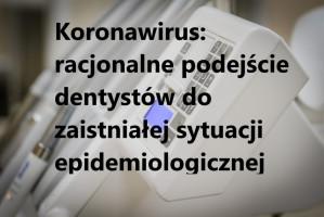 Koronawirus: publikujemy wytyczne dla dentystów