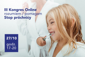 III Kongres Online Rozumiem-Pomagam. Stop Próchnicy
